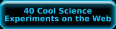 http://www.scholastic.com/teachers/article/40-cool-science-experiments-web